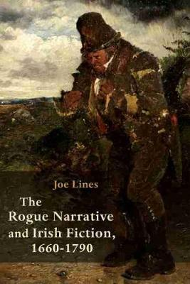 The Rogue Narrative and Irish Fiction, 1660-1790 by Joe Lines