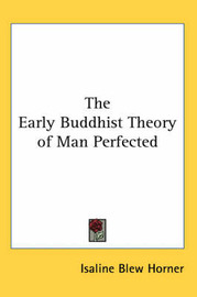 The Early Buddhist Theory of Man Perfected by Isaline Blew Horner image