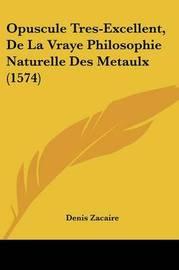 Opuscule Tres-Excellent, De La Vraye Philosophie Naturelle Des Metaulx (1574) by Denis Zacaire image
