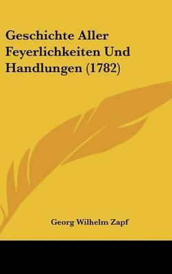Geschichte Aller Feyerlichkeiten Und Handlungen (1782) by Georg Wilhelm Zapf image