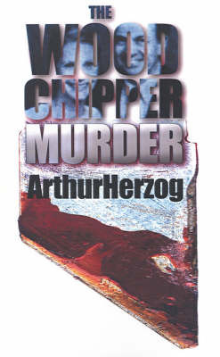 The Woodchipper Murder by Arthur Herzog, III