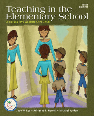 Teaching in the Elementary School: A Reflective Action Approach by Judy Eby