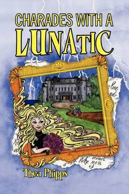 Charades with a Lunatic by Thea Phipps