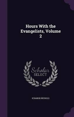 Hours with the Evangelists, Volume 2 by Ichabod Nichols