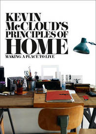 Kevin McCloud's Principles of Home: Making a Place to Live by Kevin McCloud