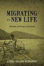 Migrating to a New Life: Hardships and Blessings of Two Families by Linda Nelson Schwandt