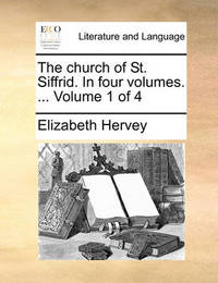 The Church of St. Siffrid. in Four Volumes. ... Volume 1 of 4 by Elizabeth Hervey