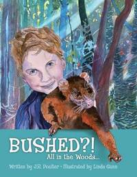 Bushed?! All in the Woods... by J R Poulter