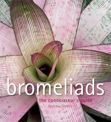 Bromeliads: A Connoisseur's Guide by Andrew Steens image