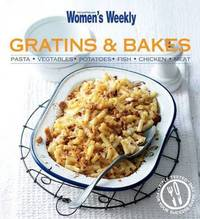 Gratins And Bakes by Australian Women's Weekly