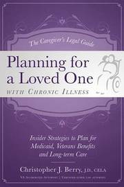 The Caregiver's Legal Guide Planning for a Loved One with Chronic Illness by Christopher J Berry