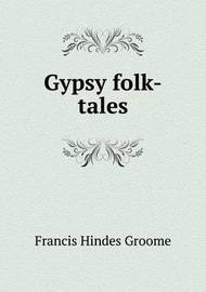 Gypsy Folk-Tales by Francis Hindes Groome