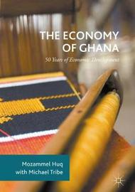 The Economy of Ghana by Mozammel Huq
