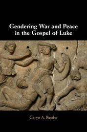 Gendering War and Peace in the Gospel of Luke by Caryn A Reeder