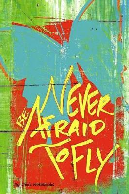 Never Be Afraid To Fly by Dixie Notebooks