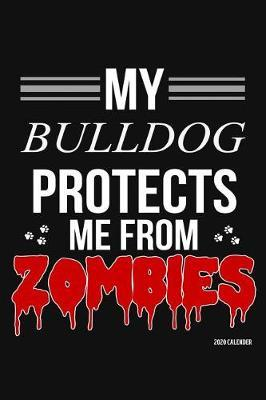 My Bulldog Protects Me From Zombies 2020 Calender by Harriets Dogs