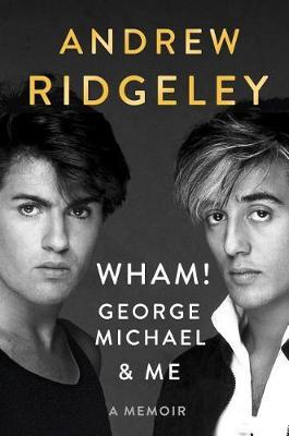 Wham!, George Michael and Me by Andrew Ridgeley