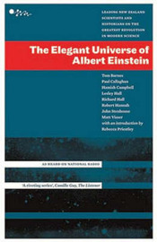 The Elegant Universe Of Albert Einstein: Leading New Zealand Scientists AndHistorians On The Greatest Revolution by Tom Barnes