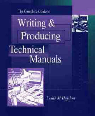 The Complete Guide to Writing & Producing Technical Manuals by Leslie M. Haydon image