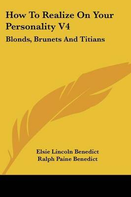 How to Realize on Your Personality V4: Blonds, Brunets and Titians by Elsie Lincoln Benedict image
