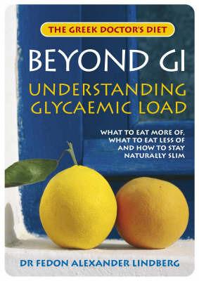 Beyond GI - The GL List: Understanding Glycaemic Load by Fedon Alexander Dr. Lindberg