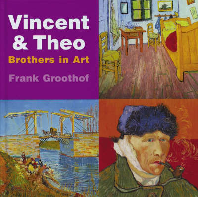 Vincent and Theo: Brothers in Art by Frank Groothof