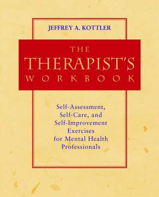 The Therapist's Workbook: Self-Assessment, Self-Care, and Self-Improvement Exercises for Mental Health Professionals by Jeffrey A. Kottler, Ph.D.