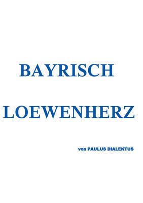Bayrisch Loewenherz by Paulus Dialektus