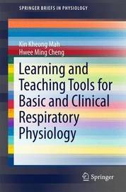 Learning and Teaching Tools for Basic and Clinical Respiratory Physiology by Mah Kin Kheong