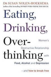 Eating, Drinking, Overthinking by Susan Nolen-Hoeksema
