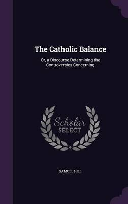 The Catholic Balance by Samuel Hill