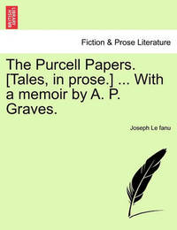The Purcell Papers. [Tales, in Prose.] ... with a Memoir by A. P. Graves. by Joseph Sheridan Le Fanu