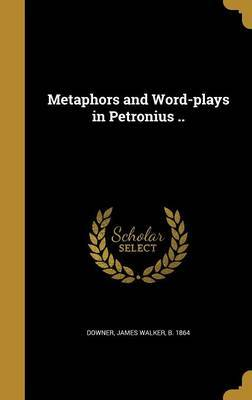 Metaphors and Word-Plays in Petronius .. image