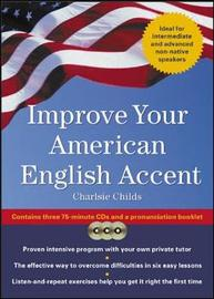 Improve Your American English Accent: Overcoming Major Obstacles to Understanding by Charles Childs