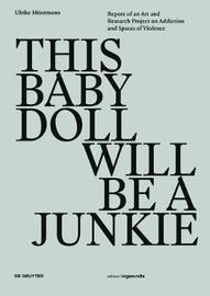 THIS BABY DOLL WILL BE A JUNKIE by Ulrike Moentmann