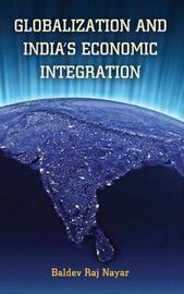 Globalization and India's Economic Integration by Baldev Raj Nayar