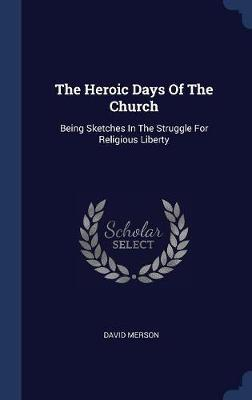 The Heroic Days of the Church by David Merson image