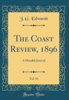 The Coast Review, 1896, Vol. 50 by J.G. Edwards