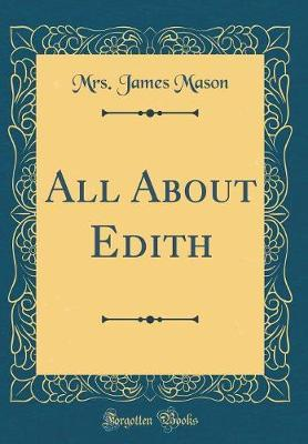 All about Edith (Classic Reprint) by Mrs James Mason image