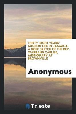 Thirty-Eight Years' Mission Life in Jamaica by * Anonymous