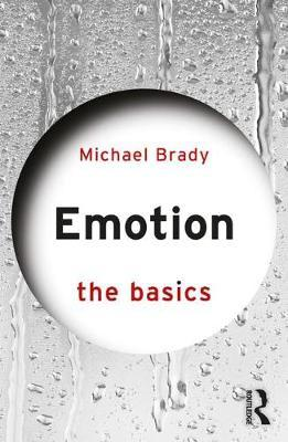 Emotion: The Basics by Michael Brady