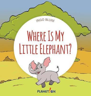 Where Is My Little Elephant? by Ingo Blum