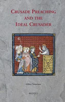 Crusade Preaching and the Ideal Crusader by Miikka Tamminen