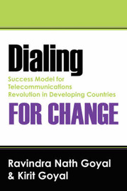 Dialing for Change: Success Model for Telecommunications Revolution in Developing Countries by Ravindra, Nath Goyal image