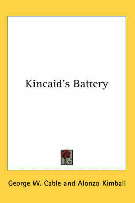 Kincaid's Battery by George W Cable