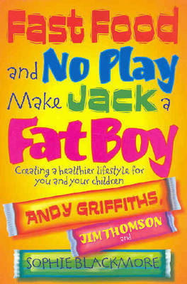 Fast Food and No Play Makes Jack a Fat Boy: Creating a Healthier Lifestyle for You and Your Children by Andy Griffiths