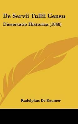 de Servii Tullii Censu: Dissertatio Historica (1840) by Rudolphus De Raumer