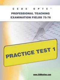 Ceoe Opte Oklahoma Professional Teaching Examination Fields 75-76 Practice Test 1 by Sharon A Wynne