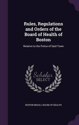 Rules, Regulations and Orders of the Board of Health of Boston