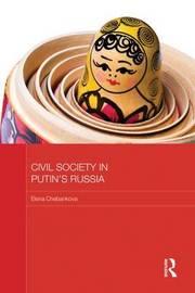 Civil Society in Putin's Russia by Elena Chebankova